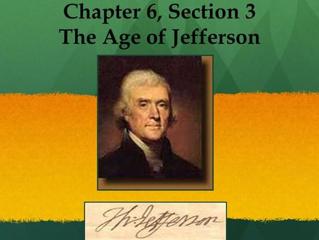 Chapter 6, Section 3 The Age of Jefferson