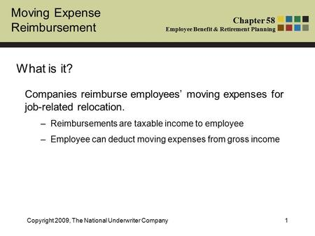 Moving Expense Reimbursement Chapter 58 Employee Benefit & Retirement Planning Copyright 2009, The National Underwriter Company1 What is it? Companies.
