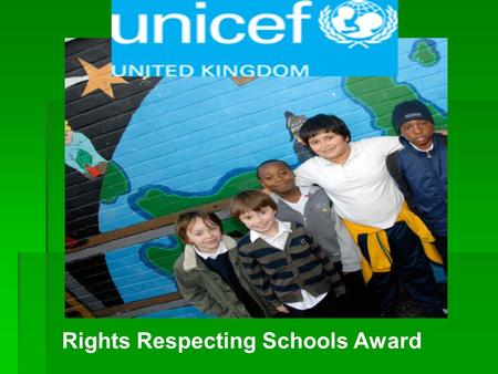 Rights Respecting Schools Award. What does a Rights Respecting Schools Award do? It puts the United Nations Convention on the Rights of the Child at the.