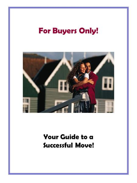 Your Guide to a Successful Move! For Buyers Only!.