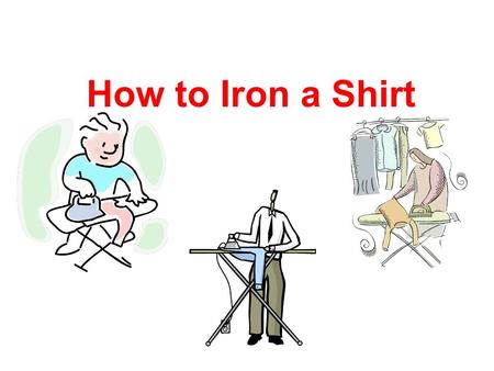 How to Iron a Shirt. Hang the shirt from one shoulder over the narrow end of the ironing board. Iron the shoulder area. Repeat for the other shoulder.