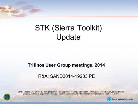 STK (Sierra Toolkit) Update Trilinos User Group meetings, 2014 R&A: SAND2014-19233 PE Sandia National Laboratories is a multi-program laboratory operated.