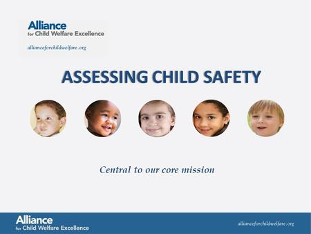 ASSESSING CHILD SAFETYASSESSING CHILD SAFETY Central to our core mission.
