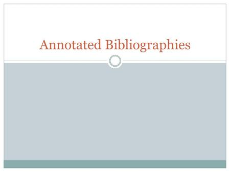 Annotated Bibliographies. What We'll Cover The Annotated Bibliography Assignment Determining Credible Sources Putting Together the Annotated Bibliography.