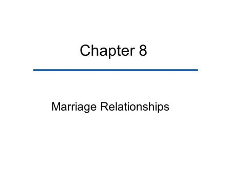 Chapter 8 Marriage Relationships. Chapter Outline Motivations for and Functions of Marriage Marriage as a Commitment Marriage as a Rite of Passage Changes.