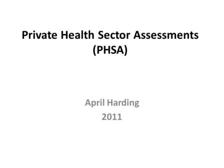 Private Health Sector Assessments (PHSA) April Harding 2011.