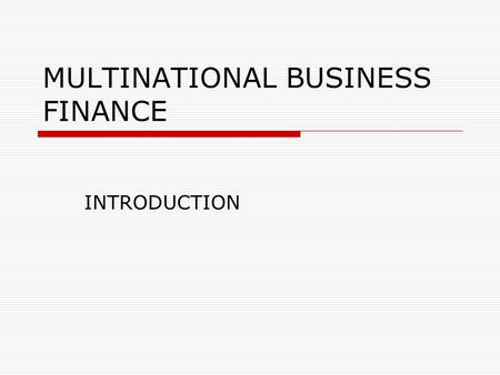 MULTINATIONAL BUSINESS FINANCE INTRODUCTION. HISTORY  BARTER SYSTEM  MONEY EXCHANGE-DINAR-GOLD  EXCHANGE OF CURRENCY  GOLD STANDARD  BRETTON WOOD.