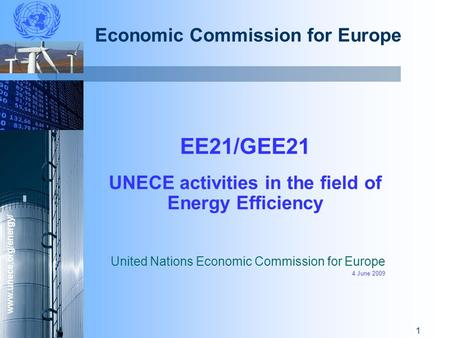 Www.unece.org/energy/ 1 Economic Commission for Europe EE21/GEE21 UNECE activities in the field of Energy Efficiency United Nations Economic Commission.