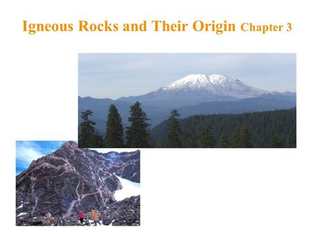 Igneous Rocks and Their Origin Chapter 3. The Rock Cycle A rock is composed of grains of one or more minerals The rock cycle shows how one type of rocky.