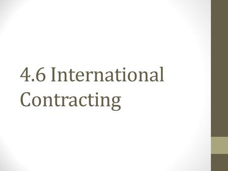 4.6 International Contracting. International Contracting The policies and procedures that govern the acquisition and sale of goods and services with foreign.
