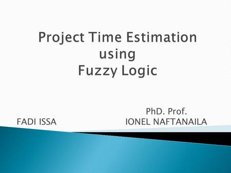 PhD. Prof. FADI ISSA IONEL NAFTANAILA.  Measure of success of a project:  Time management systems:  Processes of Time Management area: ◦ Define ◦ Sequence.