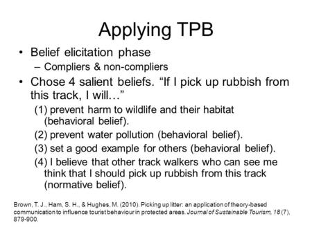 "Applying TPB Belief elicitation phase –Compliers & non-compliers Chose 4 salient beliefs. ""If I pick up rubbish from this track, I will…"" (1) prevent harm."