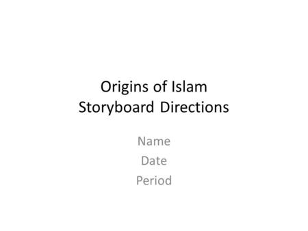 Origins of Islam Storyboard Directions Name Date Period.