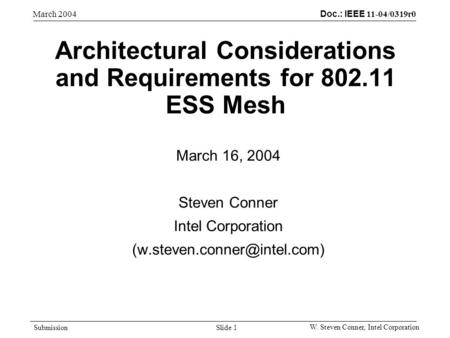 Doc.: IEEE 11-04/0319r0 Submission March 2004 W. Steven Conner, Intel Corporation Slide 1 Architectural Considerations and Requirements for 802.11 ESS.