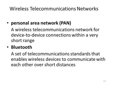 Wireless Telecommunications Networks personal area network (PAN) A wireless telecommunications network for device-to-device connections within a very short.
