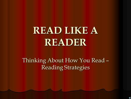 READ LIKE A READER Thinking About How You Read – Reading Strategies.