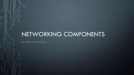 NETWORKING COMPONENTS BY: TRAVIS MARSHALL. HUBS A hub is a device within a network that has multiple Ethernet ports that devices can plug into. The hub.