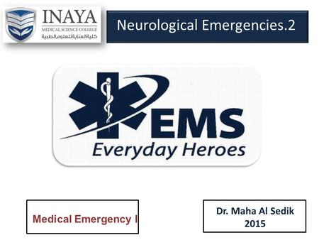 Neurological Emergencies.2 Dr. Maha Al Sedik 2015 Medical Emergency I.