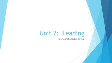 Unit 2: Leading Transformational Leadership. What is Transformational Leadership?  Superleaders.  Persons whose vision and strength of personality have.