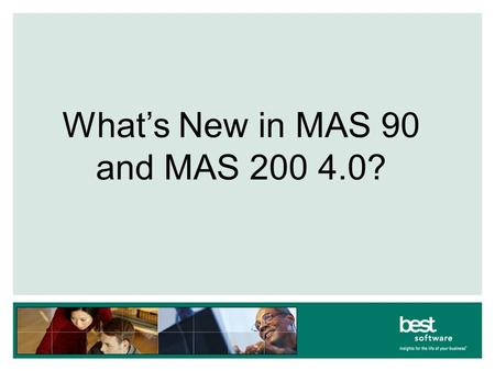 What's New in MAS 90 and MAS 200 4.0?. Agenda Benefits of 4.0 New Look and Feel Security GL Enhancements Reporting Customizer.