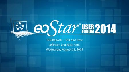 ION Reports – Old and New Jeff Gast and Mike York Wednesday August 13, 2014.