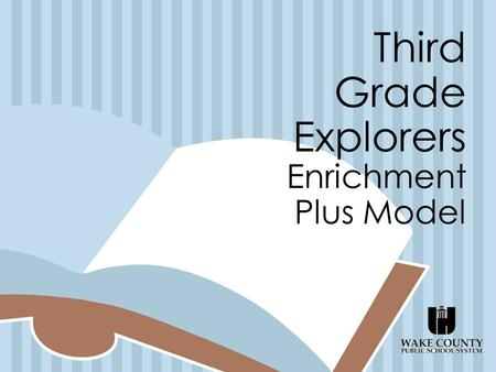 Third Grade Explorers Enrichment Plus Model. The Academically Gifted Program is to provide an appropriately challenging educational program for students.