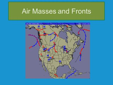 Air Masses and Fronts. An air mass is a large volume of air in the troposphere with similar characteristics of temperature, pressure and moisture as the.