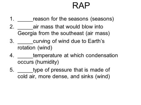1._____reason for the seasons (seasons) 2._____air mass that would blow into Georgia from the southeast (air mass) 3._____curving of wind due to Earth's.