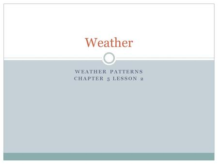Weather Patterns Chapter 5 lesson 2