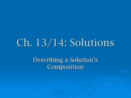 Ch. 13/14: Solutions Describing a Solution's Composition.