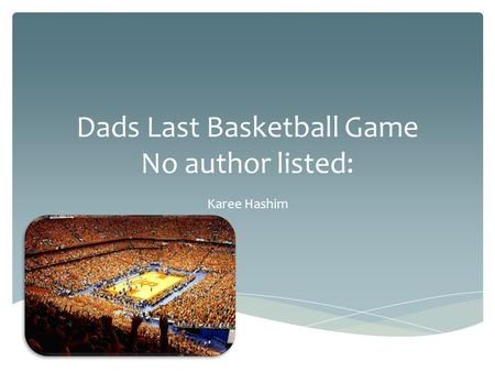 Dads Last Basketball Game No author listed: Karee Hashim.