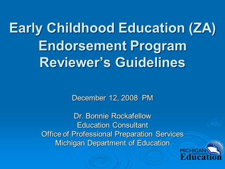 Early Childhood Education (ZA) Endorsement Program Reviewer's Guidelines December 12, 2008 PM Dr. Bonnie Rockafellow Education Consultant Office of Professional.
