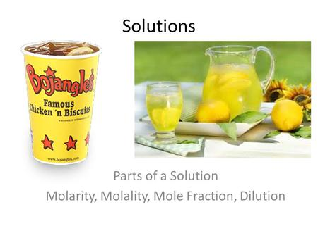 Solutions Parts of a Solution Molarity, Molality, Mole Fraction, Dilution.