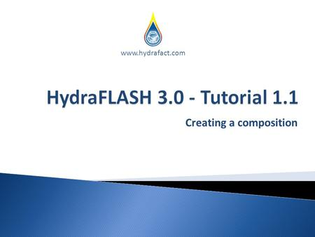 Creating a composition www.hydrafact.com. In this tutorial you will learn how to create and save a composition.