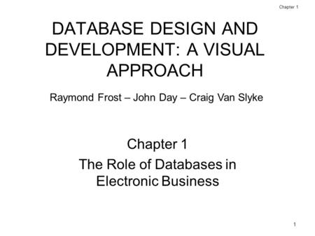 1 Database Design and Development: A Visual Approach © 2006 Prentice Hall Chapter 1 DATABASE DESIGN AND DEVELOPMENT: A VISUAL APPROACH Chapter 1 The Role.