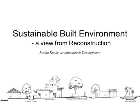 Sustainable Built Environment - a view from Reconstruction Radha Kunke, Architecture & Development.