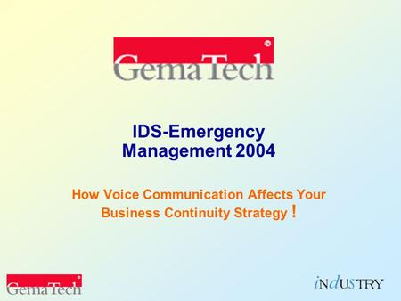 IDS-Emergency Management 2004 How Voice Communication Affects Your Business Continuity Strategy !