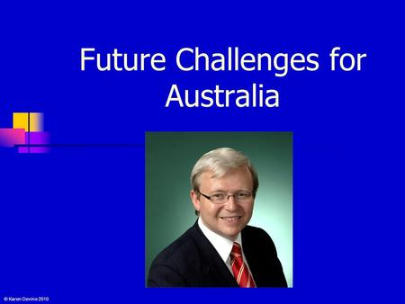 Future Challenges for Australia © Karen Devine 2010.