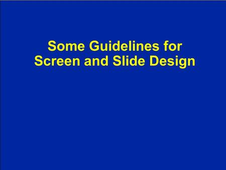 Some Guidelines for Screen and Slide Design. WE WANT YOU... TO DESIGN EFFECTIVE GRAPHICS!