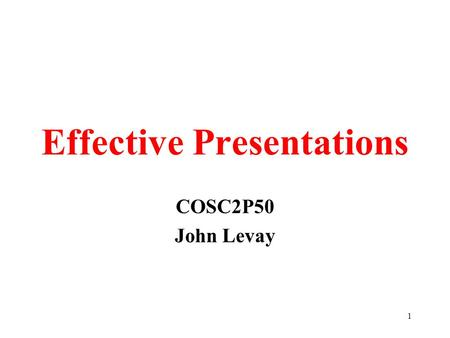 1 Effective Presentations COSC2P50 John Levay. 2 Presentations University of Minnesota study –standing vs. sitting –standing adds value Visual aids –University.