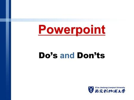 Powerpoint Do's and Don'ts. DO remember your audience. You want them to focus ON THE MESSAGE. DON'T make them focus on PowerPoint techniques. FOCUS ON.