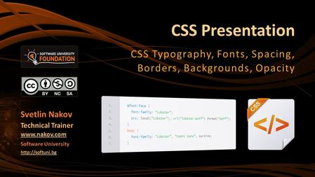 CSS Presentation CSS Typography, Fonts, Spacing, Borders, Backgrounds, Opacity Svetlin Nakov Technical Trainer  Software University