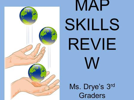MAP SKILLS REVIEW Ms Dryes 3rd Graders   ppt