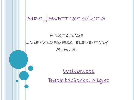 M RS. J EWETT 2015/2016 F IRST G RADE L AKE W ILDERNESS ELEMENTARY S CHOOL Welcome to Back to School Night.