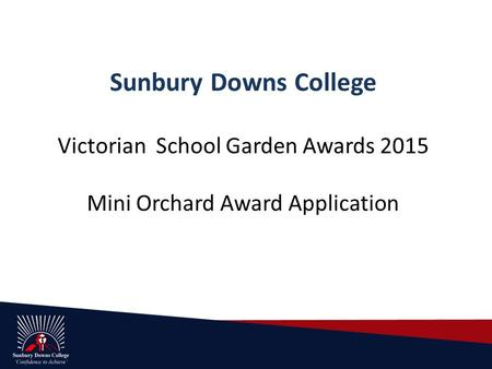 Sunbury Downs College Victorian School Garden Awards 2015 Mini Orchard Award Application.
