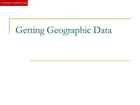 Getting Geographic Data. GIS data Commercial  Pay  Free Government Internet Geography Network ArcGIS Online.