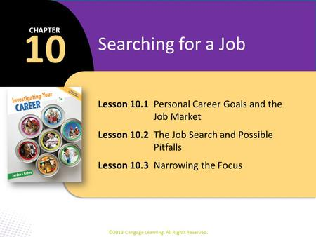 Lesson 10.1Personal Career Goals and the Job Market Lesson 10.2The Job Search and Possible Pitfalls Lesson 10.3Narrowing the Focus 10 CHAPTER Searching.