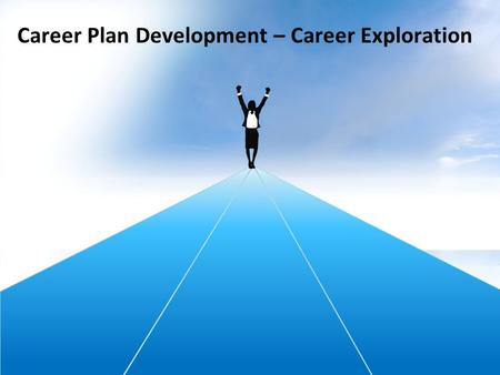 Career Plan Development – Career Exploration. Career Plan Development There are many resources that you can use to help your job seeker customers define.