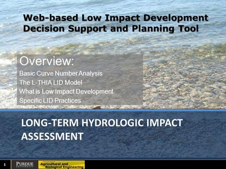 LONG-TERM HYDROLOGIC IMPACT ASSESSMENT Overview: Basic Curve Number Analysis The L-THIA LID Model What is Low Impact Development Specific LID Practices.