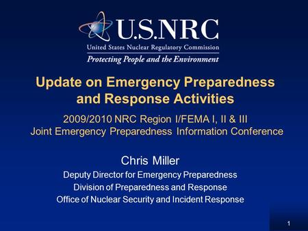 1 Update on Emergency Preparedness and Response Activities 2009/2010 NRC Region I/FEMA I, II & III Joint Emergency Preparedness Information Conference.